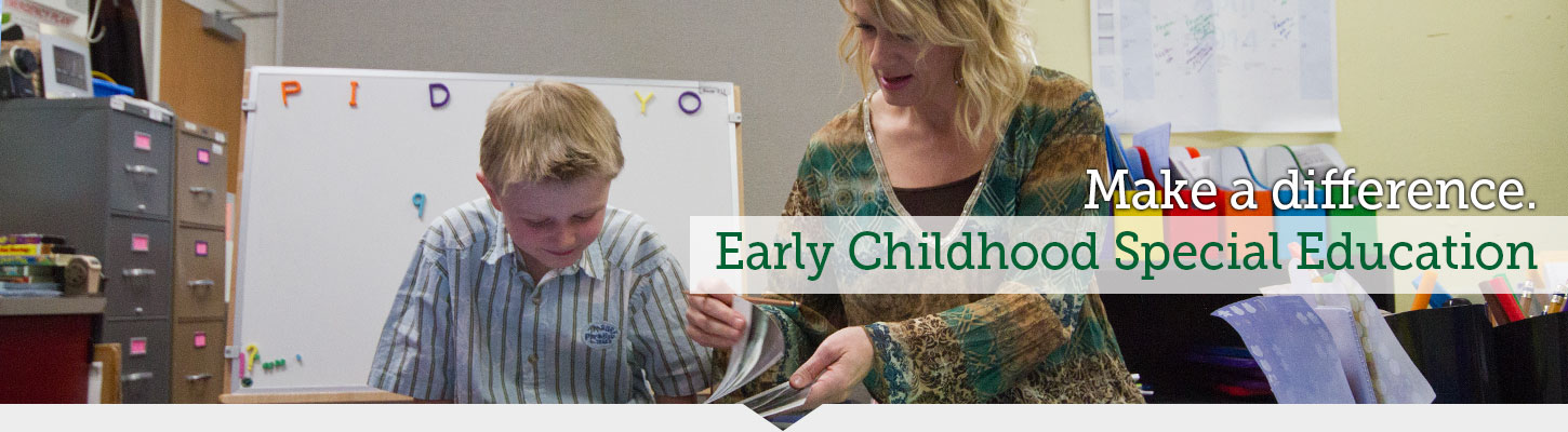 Make a difference in a child's life. Pursue your degree in Early Childhood Special Education.