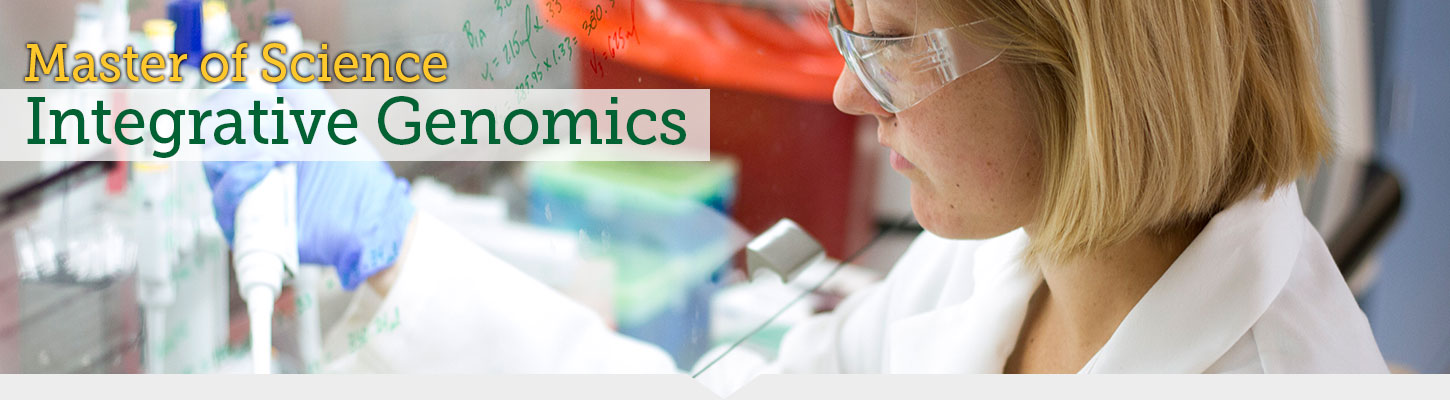 Earn your Master of Science in Integrative Genomics.